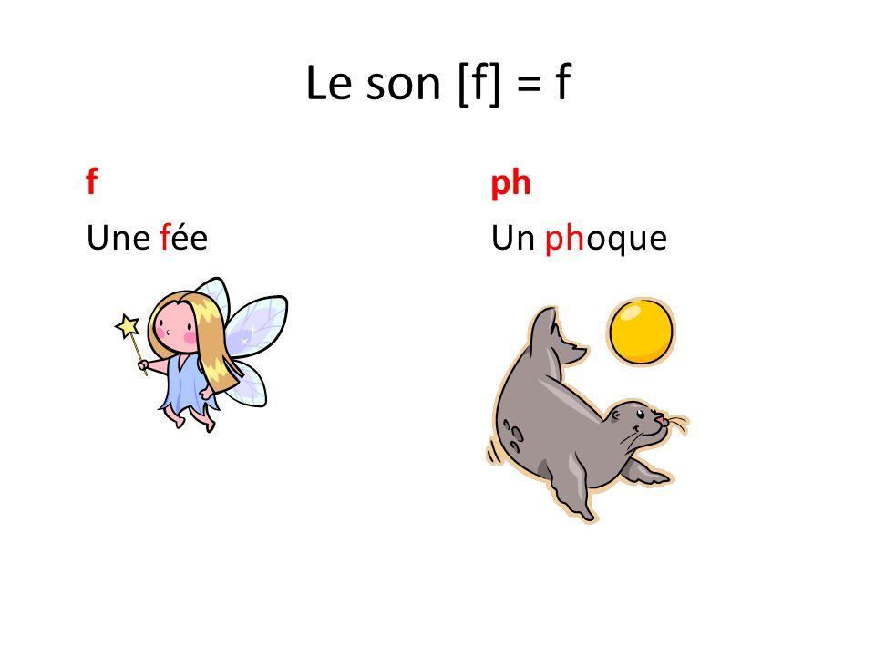 Le son [f] = f f ph Une fée Un phoque